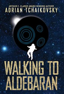 Walking to Aldebaran - Adrian Tchaikovsky