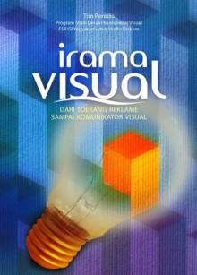 Irama Visual: Dari Toekang Reklame sampai Komunikator Visual - Tim Penulis Program Studi DKV FSR ISI Yogyakarta dan Studio Diskom