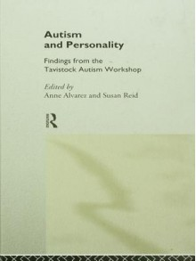 Autism and Personality: Findings from the Tavistock Autism Workshop - Anne Alvarez, Susan Reid