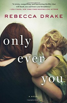 Only Ever You: A Novel - Rebecca Drake