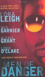 Men of Danger - Alexis Grant, Red Garnier, Lorie O'Clare, Lora Leigh