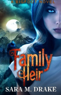 Family Heir: A Bigfoot Novel - Sara M Drake