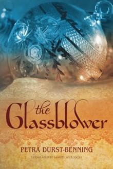 The Glassblower (The Glassblower Trilogy Book 1) - Petra Durst-Benning, Samuel Willcocks