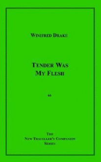 Tender Was My Flesh - Winifred Drake