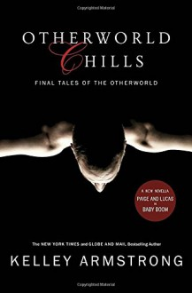 Otherworld Chills: Final Tales of the Otherworld - Kelley Armstrong