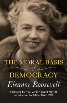 The Moral Basis of Democracy - Eleanor Roosevelt,Allida M. Black,Carol Howard Merritt