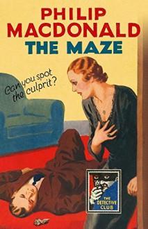 The Maze: An Exercise in Detection - Philip MacDonald, Julian Symons