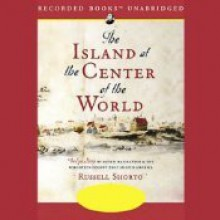 The Island at the Center of the World: The Epic Story of Dutch Manhattan and the Forgotten Colony That Shaped America - Russell Shorto, L.J. Ganser