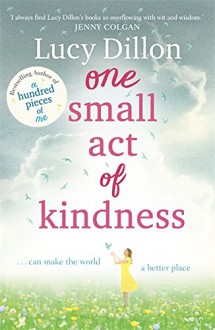 One Small Act of Kindness - Lucy Dillon