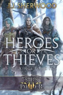 Heroes or Thieves (Steps of Power: The Kings) (Book 2) - J J Sherwood