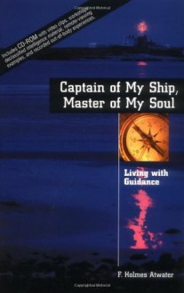 Captain of My Ship, Master of My Soul: Living with Guidance with CDROM - F. Holmes Atwater, Joseph McMoneagle, Dean Radin