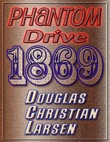 Phantom Drive 1869 - Douglas Christian Larsen