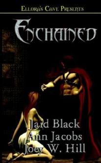 Enchained - Jaid Black, Ann Jacobs, Joey W. Hill