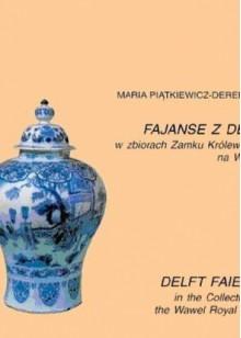 Fajanse z Delft w Zbiorach Zamku Królewskiego na Wawelu - Maria Piątkiewicz-Dereniowa