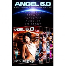 Angel 6.0 (Alien Captive Boxset): Space Opera Romance - Travis Luedke