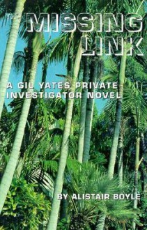 The Missing Link: A Gil Yates Private Investigator Novel - Alistair Boyle