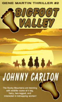 BIGFOOT VALLEY (Gene Martin Thrillers Book 2) - Johnny Carlton