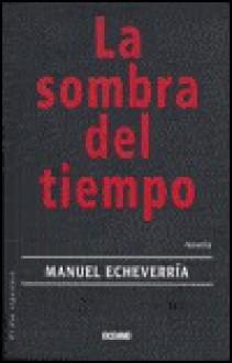 La Sombra Del Tiempo / The Shadow of Time (El Dia Siguiente / the Next Day) - Manuel Echeverría