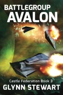 Battle Group Avalon (Castle Federation) (Volume 3) - Glynn Stewart