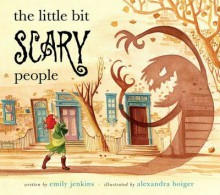The Little Bit Scary People by Emily Jenkins (2008-09-23) - Emily Jenkins