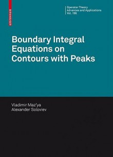 Boundary Integral Equations on Contours with Peaks - Vladimir Maz'Ya, Alexander Soloviev