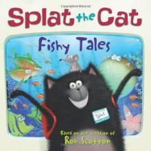 Splat the Cat: Fishy Tales - Rob Scotton