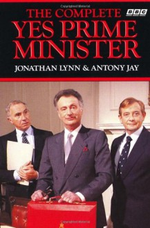 The Complete Yes Prime Minister - Jonathan Lynn,Antony Jay