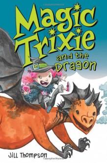 Magic Trixie and the Dragon - Jill Thompson