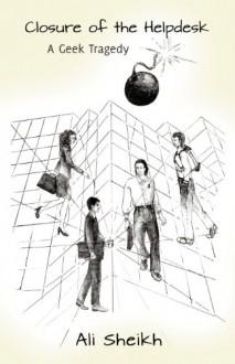 Closure of the Helpdesk — A Geek Tragedy - Ali Sheikh