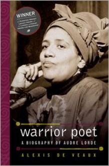 Warrior Poet: A Biography of Audre Lorde - Alexis De Veaux