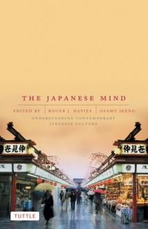 The Japanese Mind: Understanding Contemporary Japanese Culture - Roger J. Davies, Osamu Ikeno