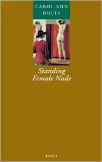 Standing Female Nude - Carol Ann Duffy