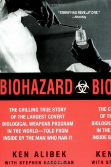 Biohazard: The Chilling True Story of the Largest Covert Biological Weapons Program in the World--Told from Inside by the Man Who Ran It - Ken Alibek, Stephen Handelman