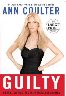"Guilty: Liberal ""Victims"" and Their Assault on America (Random House Large Print) - Ann Coulter"