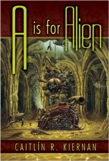 A is for Alien - Caitlín R. Kiernan