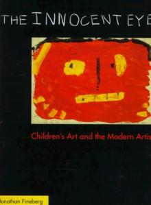 The Innocent Eye - Jonathan Fineberg