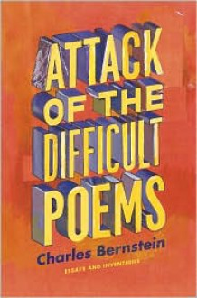 Attack of the Difficult Poems: Essays and Inventions - Charles Bernstein