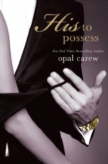 His to Possess - Opal Carew