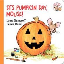 It's Pumpkin Day, Mouse! - Laura Joffe Numeroff, Felicia Bond