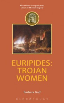 Euripides: Trojan Women (Companions to Greek and Roman Tragedy) - Barbara Goff