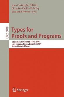 Types for Proofs and Programs: International Workshop, Types 2004, Jouy-En-Josas, France, December 15-18, 2004, Revised Selected Papers - J. Filliatre, J. Filliatre
