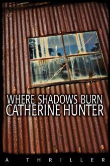 Where Shadows Burn - Catherine Hunter