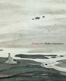Chinese Art: Modern Expressions - Maxwell Hearn, Judith Smith, Judith E. Smith