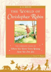 The World of Christopher Robin: The Complete When We Were Very Young and Now We Are Six - Ernest H. Shepard, A.A. Milne