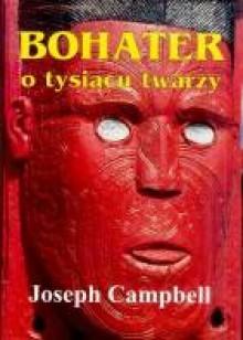 Bohater o tysiącu twarzy - Joseph Campbell