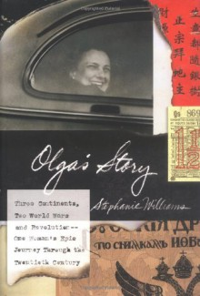 Olga's Story: Three Continents, Two World Wars and Revolution--One Woman's Epic Journey Through the Twentieth Century - Stephanie Williams