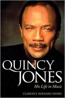 Quincy Jones: His Life in Music - Clarence Bernard Henry