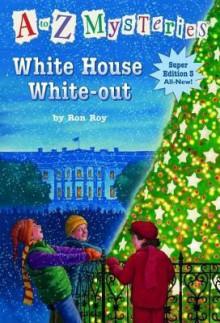 White House White-Out (A to Z Mysteries Super Edition 3) - Ron Roy, John Gurney, John Steven Gurney