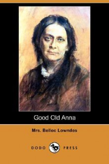Good Old Anna (Dodo Press) - Marie Belloc Lowndes