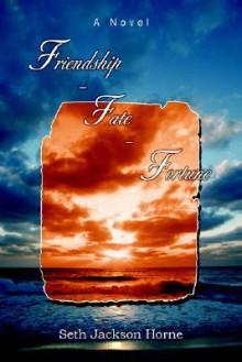 Friendship - Fate - Fortune - Seth Horne